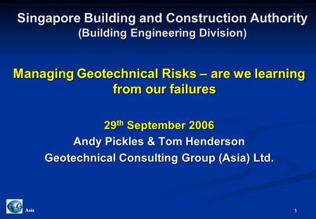 1 Asia Singapore Building and Construction Authority (Building Engineering Division) Managing Geotechnical Risks – are we learning from our failures 29.