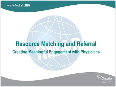 Resource Matching and Referral Creating Meaningful Engagement with Physicians.
