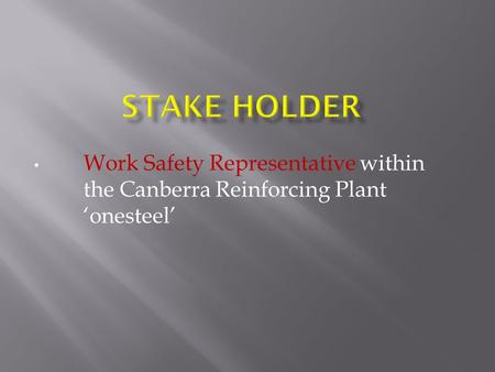 Work Safety Representative within the Canberra Reinforcing Plant 'onesteel'