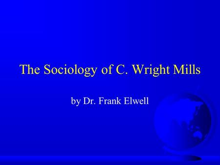 The Sociology of C. Wright Mills by Dr. Frank Elwell.