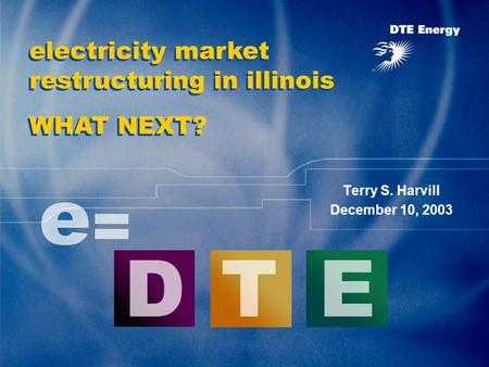 Terry S. Harvill December 10, 2003 electricity market restructuring in illinois WHAT NEXT?