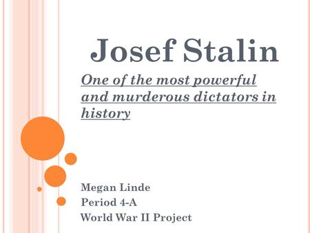 Josef Stalin One of the most powerful and murderous dictators in history Megan Linde Period 4-A World War II Project.
