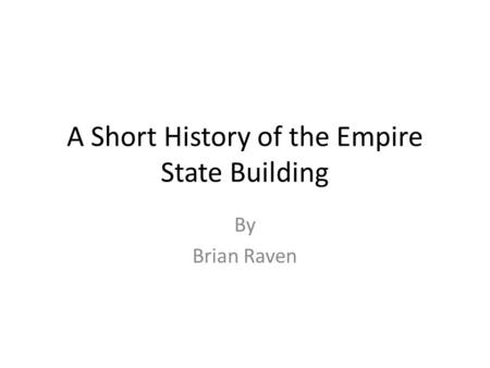 A Short History of the Empire State Building By Brian Raven.