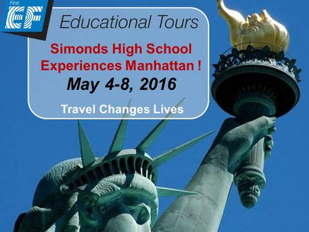 Simonds High School Experiences Manhattan ! May 4-8, 2016 Travel Changes Lives.