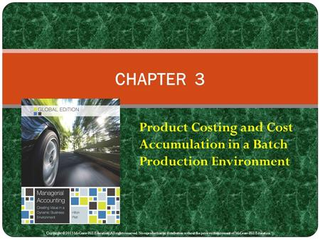 Product Costing and Cost Accumulation in a Batch Production Environment CHAPTER 3 Copyright © 2015 McGraw-Hill Education. All rights reserved. No reproduction.