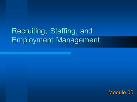 Recruiting, Staffing, and Employment Management Module 05.