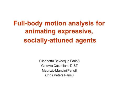 Full-body motion analysis for animating expressive, socially-attuned agents Elisabetta Bevacqua Paris8 Ginevra Castellano DIST Maurizio Mancini Paris8.