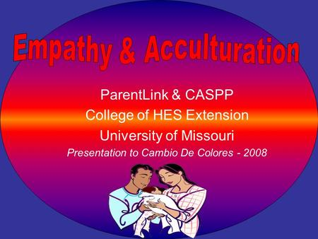 ParentLink & CASPP College of HES Extension University of Missouri Presentation to Cambio De Colores - 2008.