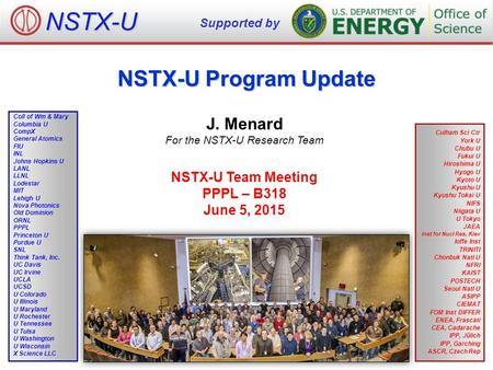 NSTX-U Program Update J. Menard For the NSTX-U Research Team NSTX-U Team Meeting PPPL – B318 June 5, 2015 NSTX-U Supported by Culham Sci Ctr York U Chubu.