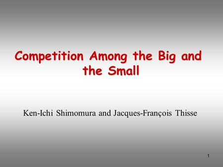 1 Competition Among the Big and the Small Ken-Ichi Shimomura and Jacques-François Thisse.
