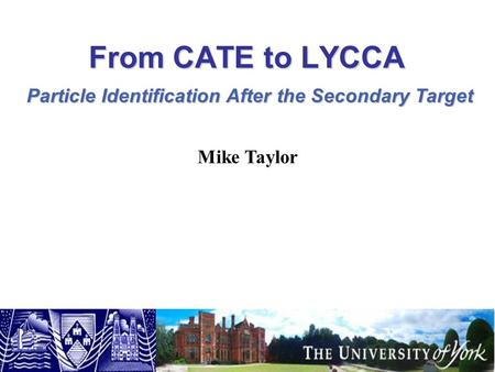 From CATE to LYCCA Mike Taylor Particle Identification After the Secondary Target.