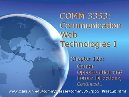 COMM 3353: Communication <strong>Web</strong> Technologies I Chapter 12b: Career Opportunities and Future Directions, Continued… Chapter 12b: Career Opportunities and Future.
