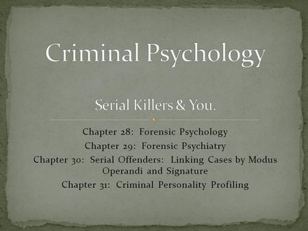 Chapter 28: Forensic Psychology Chapter 29: Forensic Psychiatry Chapter 30: Serial Offenders: Linking Cases by Modus Operandi and Signature Chapter 31: