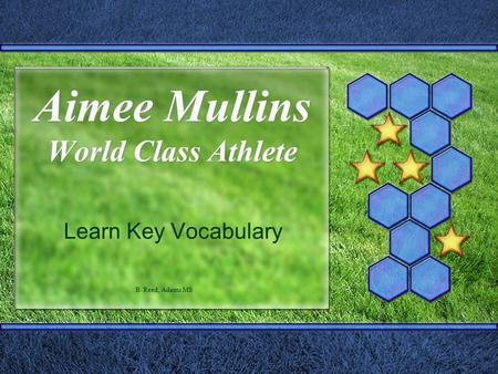 Aimee Mullins World Class Athlete Learn Key Vocabulary B. Reed, Adams MS.