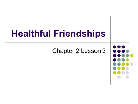 Healthful Friendships Chapter 2 Lesson 3. Healthful Friendships Healthful Friendship: A stable relationship that supports mutual respect and healthful.