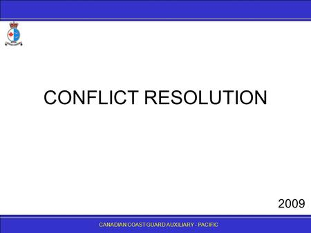 CANADIAN COAST GUARD AUXILIARY - PACIFIC CONFLICT RESOLUTION CANADIAN COAST GUARD AUXILIARY - PACIFIC 2009.