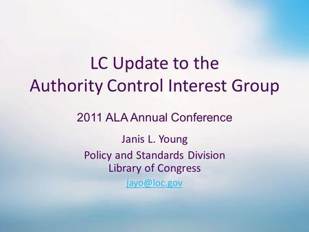 LC Update to the Authority Control Interest Group Janis L. Young Policy and Standards Division Library of Congress 2011 ALA Annual Conference.