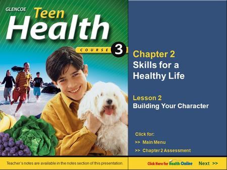 Chapter 2 Skills for a Healthy Life Lesson 2 Building Your Character >> Main Menu Next >> >> Chapter 2 Assessment Click for: Teacher's notes are available.