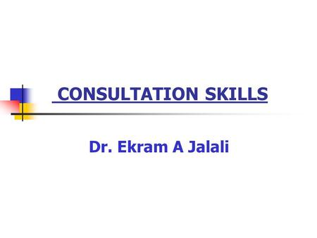 CONSULTATION SKILLS Dr. Ekram A Jalali. INITIATING THE CONSULTATION OBJECTIVES Establishing a supportive environment Developing an awareness of the patient.