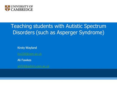 Teaching students with Autistic Spectrum Disorders (such as Asperger Syndrome) Kirsty Wayland Ali Fawkes