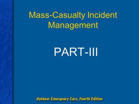 Mass-Casualty Incident Management PART-III. Chapter 29: Mass-Casualty Incident Management 2 Discuss the various environmental hazards that affect the.
