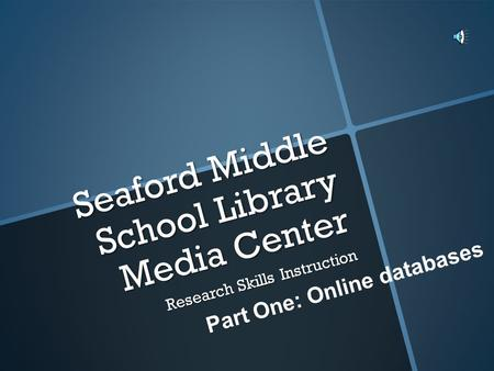 Seaford Middle School Library Media Center Part One: Online databases Research Skills Instruction.