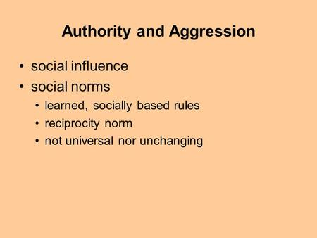 Authority and Aggression social influence social norms learned, socially based rules reciprocity norm not universal nor unchanging.