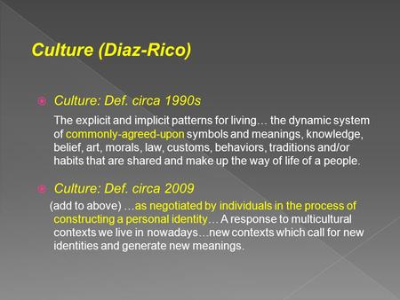  Culture: Def. circa 1990s The explicit and implicit patterns for living… the dynamic system of commonly-agreed-upon symbols and meanings, knowledge,