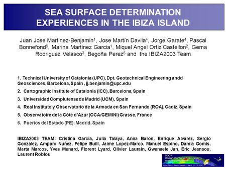 SEA SURFACE DETERMINATION EXPERIENCES IN THE IBIZA ISLAND Juan Jose Martinez-Benjamin 1, Jose Martín Davila 4, Jorge Garate 4, Pascal Bonnefond 5, Marina.