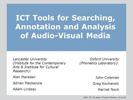 AHRC ICT Strategy Projects Meeting 14/12/05 ICT Tools for Searching, Annotation and Analysis of Audio-Visual Media Lancaster University (Institute for.