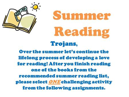 Summer Reading Trojans, Over the summer let's continue the lifelong process of developing a love for reading! After you finish reading one of the books.