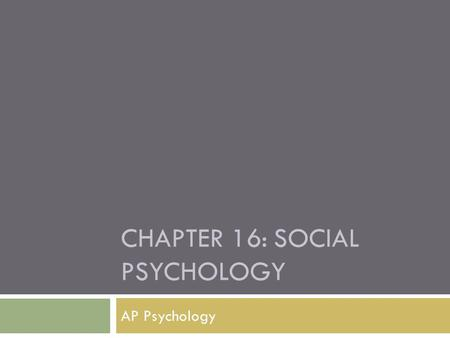 CHAPTER 16: SOCIAL PSYCHOLOGY AP Psychology. Study of how others influence our thoughts, feelings, and actions Focuses on: How large social forces bring.