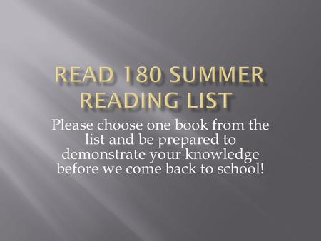 Please choose one book from the list and be prepared to demonstrate your knowledge before we come back to school!