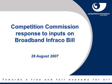 Competition Commission response to inputs on Broadband Infraco Bill 28 August 2007.