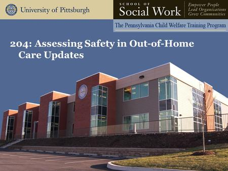 204: Assessing Safety in Out-of-Home Care Updates.