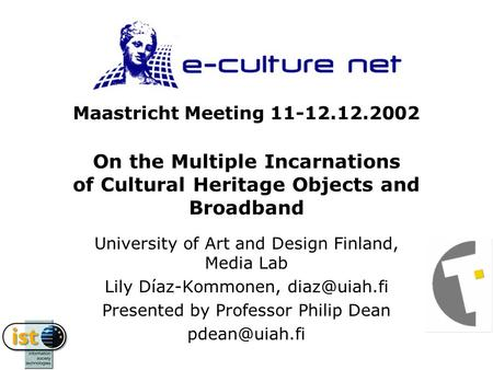 Maastricht Meeting 11-12.12.2002 On the Multiple Incarnations of Cultural Heritage Objects and Broadband University of Art and Design Finland, Media Lab.