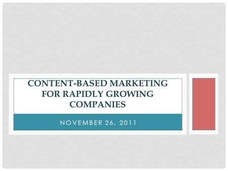 NOVEMBER 26, 2011 CONTENT-BASED MARKETING FOR RAPIDLY GROWING COMPANIES.