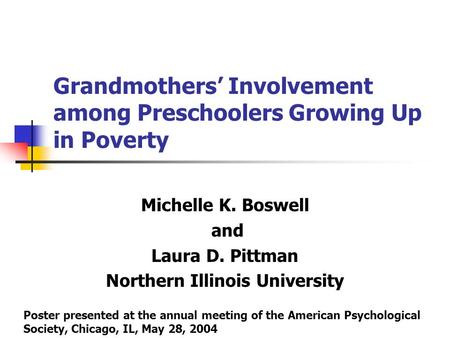 Grandmothers' Involvement among Preschoolers Growing Up in Poverty Michelle K. Boswell and Laura D. Pittman Northern Illinois University Poster presented.