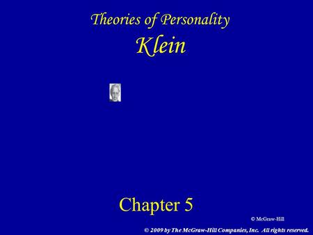 © McGraw-Hill Theories of Personality Klein Chapter 5 © 2009 by The McGraw-Hill Companies, Inc. All rights reserved.