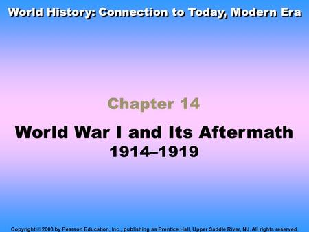 Chapter 14 World War I and Its Aftermath 1914–1919 Copyright © 2003 by Pearson Education, Inc., publishing as Prentice Hall, Upper Saddle River, NJ. All.