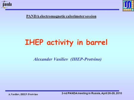 A.Vasiliev, IHEP-Protvino 2-nd PANDA meeting in Russia, April 26-28, 2010 IHEP activity in barrel Alexander Vasiliev (IHEP-Protvino) PANDA electromagnetic.