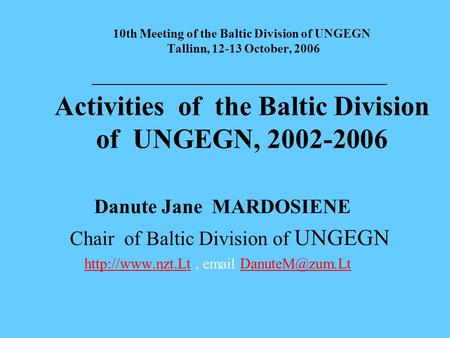10th Meeting of the Baltic Division of UNGEGN Tallinn, 12-13 October, 2006 _______________________________________________ Activities of the Baltic Division.