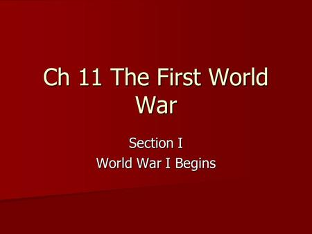 Ch 11 The First World War Section I World War I Begins.