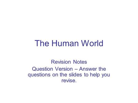 The Human World Revision Notes