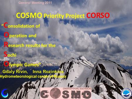 "COSMO Priority Project CORSO "" C onsolidation of O peration and R esearch results for the S ochi O lympic Games"" General Meeting 2011."