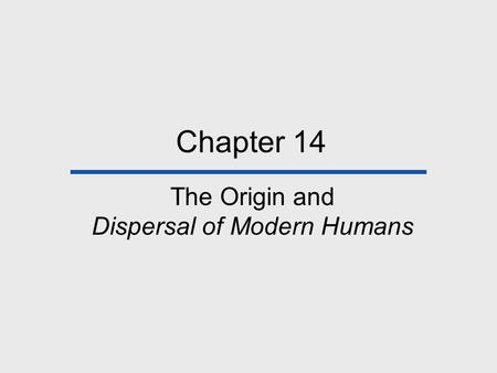 Chapter 14 The Origin and Dispersal of Modern Humans.