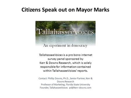 TallahasseeVoices is a pro bono internet survey panel sponsored by Kerr & Downs Research, which is solely responsible for information contained within.