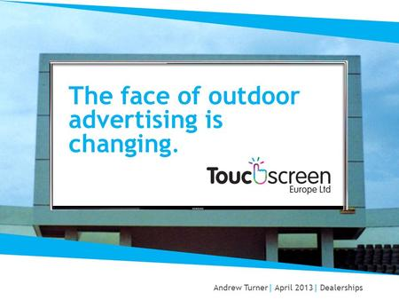 The face of outdoor advertising is changing. Andrew Turner| April 2013| Dealerships.