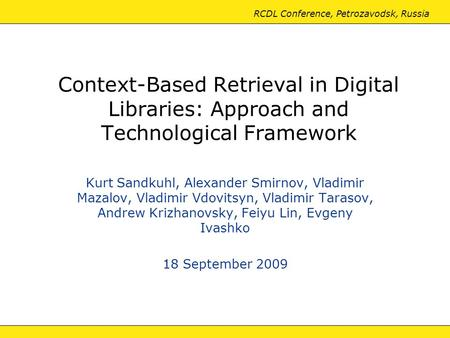 RCDL Conference, Petrozavodsk, Russia Context-Based Retrieval in Digital Libraries: Approach and Technological Framework Kurt Sandkuhl, Alexander Smirnov,