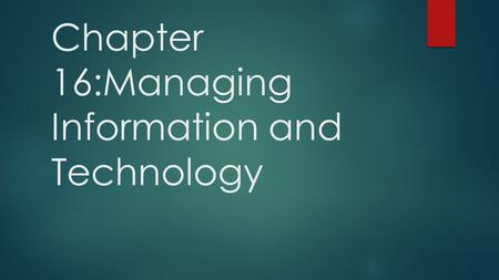 Chapter 16:Managing Information and Technology. Basic element of computer technology  Hardware: input, store, and organize data  System software: performs.
